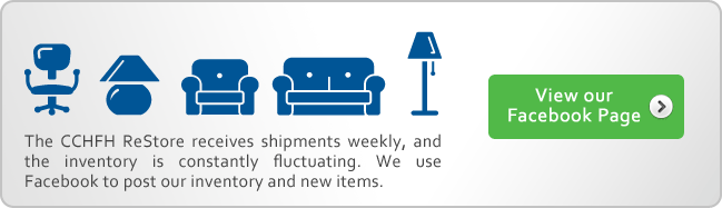 The CCHFH ReStore receives shipments weekly, and the inventory is constantly fluctuating. We use Facebook to post our inventory and new items.